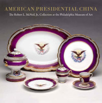 American Presidential China: The Robert L. McNeil, Jr., Collection at the Philadelphia Museum of Art